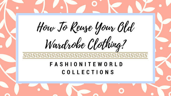 How To Reuse Your Old Wardrobe Clothing (2)