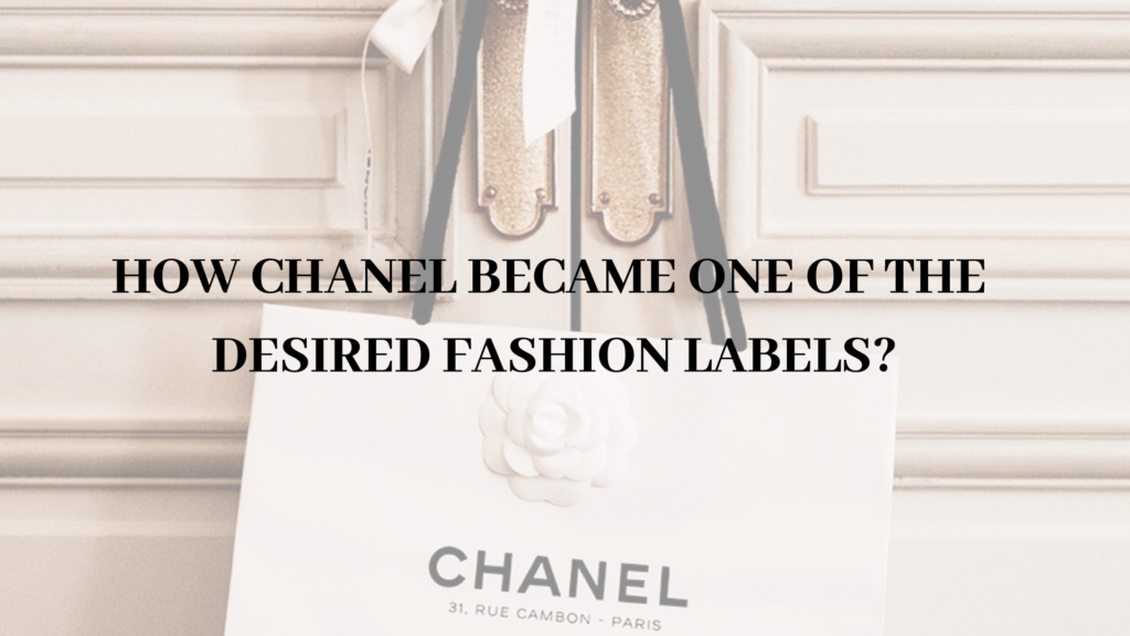 HOW CHANEL BECAME ONE OF THE DESIRED FASHION LABELS?